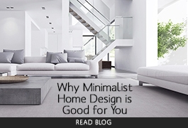 Less is more – Why Minimalist Home Design is Good for You